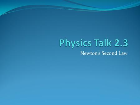 Newton's Second Law. September 30, 2013 HW: Do Now: Copy LO and SC Agenda: Do Now LO and SC Investigate Physics Talk, Notes Active Physics Plus Learning.