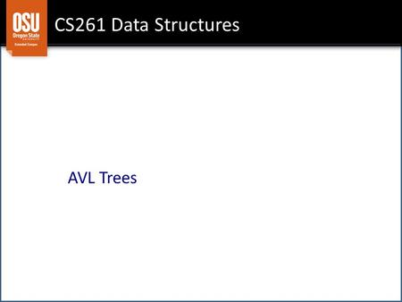 CS261 Data Structures AVL Trees. Goals Pros/Cons of a BST AVL Solution – Height-Balanced Trees.