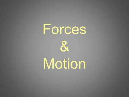 Forces & Motion.