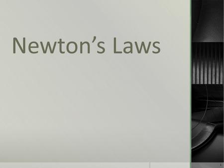 Newton's Laws 1. F. Newton's Laws of Motion  Kinematics is the study of how objects move, but not why they move.  Sir Isaac Newton turned his attention.