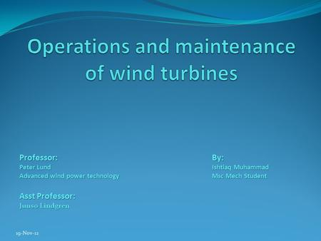 19-Nov-12 Professor:By: Peter LundIshtiaq Muhammad Advanced wind power technologyMsc Mech Student Asst Professor: Juuso Lindgren.