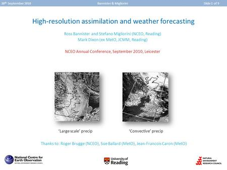 30 th September 2010 Bannister & Migliorini Slide 1 of 9 High-resolution assimilation and weather forecasting Ross Bannister and Stefano Migliorini (NCEO,