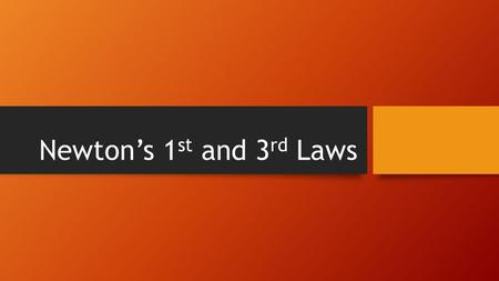 Newton's 1 st and 3 rd Laws. How do you start and stop the motion of an object?