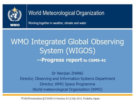 WMO OMM WMO World Meteorological Organization Working together in weather, climate and water WMO Integrated Global Observing System (WIGOS) Dr Wenjian.