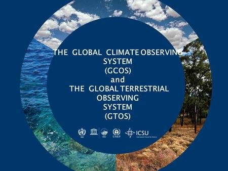 THE GLOBAL CLIMATE OBSERVING SYSTEM (GCOS) and THE GLOBAL TERRESTRIAL OBSERVING SYSTEM (GTOS)