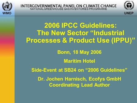 "INTERGOVERNMENTAL PANEL ON CLIMATE CHANGE NATIONAL GREENHOUSE GAS INVENTORIES PROGRAMME WMO UNEP 2006 IPCC Guidelines: The New Sector ""Industrial Processes."