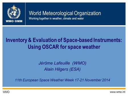 World Meteorological Organization Working together in weather, climate and water WMO OMM WMO www.wmo.int Inventory & Evaluation of Space-based Instruments:
