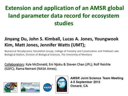 Extension and application of an AMSR global land parameter data record for ecosystem studies Jinyang Du, John S. Kimball, Lucas A. Jones, Youngwook Kim,