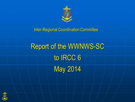 Report of the WWNWS-SC to IRCC 6 May 2014 Inter-Regional Coordination Committee.