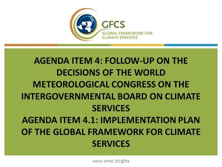 AGENDA ITEM 4: FOLLOW-UP ON THE DECISIONS OF THE WORLD METEOROLOGICAL CONGRESS ON THE INTERGOVERNMENTAL BOARD ON CLIMATE SERVICES AGENDA ITEM 4.1: IMPLEMENTATION.
