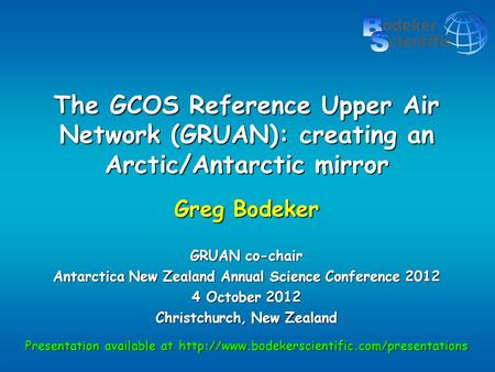 The GCOS Reference Upper Air Network (GRUAN): creating an Arctic/Antarctic mirror Greg Bodeker GRUAN co-chair Antarctica New Zealand Annual Science Conference.