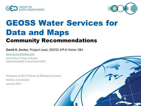 GEOSS Water Services for Data and Maps Community Recommendations David K. Arctur, Project Lead, GEOSS AIP-6 Water SBA University.