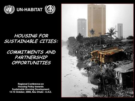 HOUSING FOR SUSTAINABLE CITIES: COMMITMENTS AND PARTNERSHIP OPPORTUNITIES Regional Conference on Housing Policy towards Sustainable Housing Development.