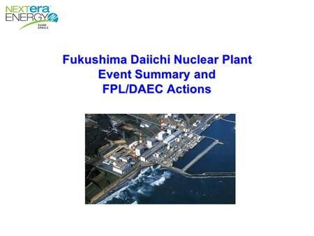 Fukushima Daiichi Nuclear Plant Event Summary and FPL/DAEC Actions.