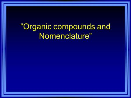 """Organic compounds and Nomenclature"". Root of the name l This depends on the number of carbon atoms in the longest unbroken chain. 1 carbon chain …. Meth-"