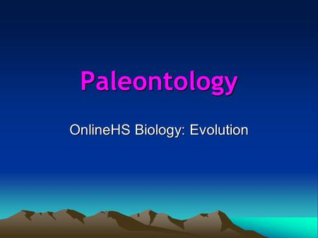 Paleontology OnlineHS Biology: Evolution. What is stratigraphy? Write a statement about the age of the various layers (and fossils that may be found in.