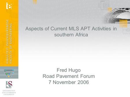 Aspects of Current MLS APT Activities in southern Africa Fred Hugo Road Pavement Forum 7 November 2006.