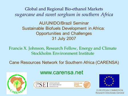 Francis X. Johnson, Research Fellow, Energy and Climate Stockholm Environment Institute Global and Regional Bio-ethanol Markets sugarcane and sweet sorghum.
