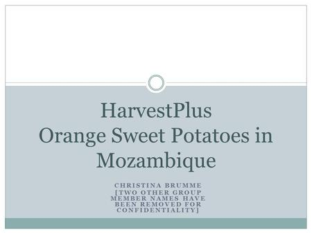 CHRISTINA BRUMME [TWO OTHER GROUP MEMBER NAMES HAVE BEEN REMOVED FOR CONFIDENTIALITY] HarvestPlus Orange Sweet Potatoes in Mozambique.