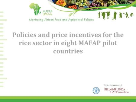 With the financial support of Policies and price incentives for the rice sector in eight MAFAP pilot countries.