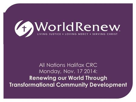 All Nations Halifax CRC Monday, Nov. 17 2014: Renewing our World Through Transformational Community Development.