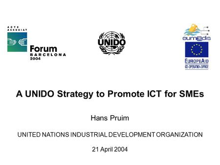 A UNIDO Strategy to Promote ICT for SMEs Hans Pruim UNITED NATIONS INDUSTRIAL DEVELOPMENT ORGANIZATION 21 April 2004.