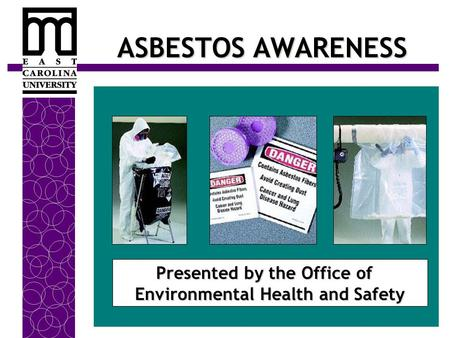 ASBESTOS AWARENESS Presented by the Office of Environmental Health and Safety Presented by the Office of Environmental Health and Safety.