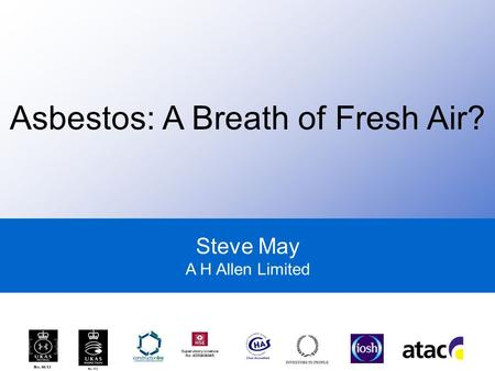 Steve May A H Allen Limited Asbestos: A Breath of Fresh Air?