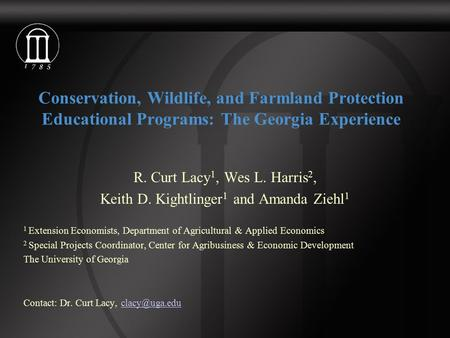 Conservation, Wildlife, and Farmland Protection Educational Programs: The Georgia Experience R. Curt Lacy 1, Wes L. Harris 2, Keith D. Kightlinger 1 and.