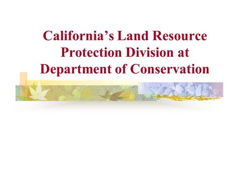 California's Land Resource Protection Division at Department of Conservation.