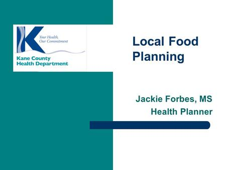 Local Food Planning Jackie Forbes, MS Health Planner.