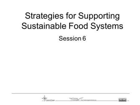 Strategies for Supporting Sustainable Food Systems Session 6.