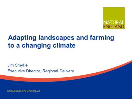Adapting landscapes and farming to a changing climate Jim Smyllie Executive Director, Regional Delivery.