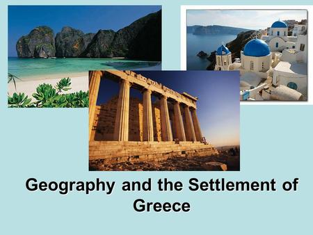 Geography and the Settlement of Greece. 25.1 Introduction Geography of Greece 1. The mainland is a peninsula but there are many islands throughout the.