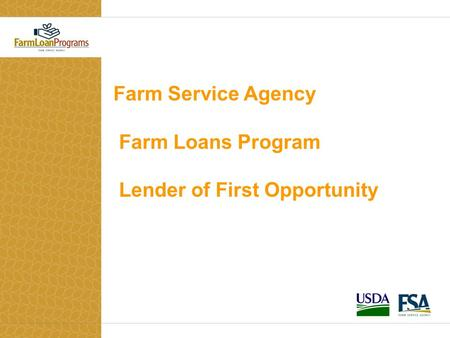 Farm Service Agency Farm Loans Program Lender of First Opportunity.