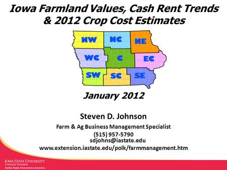 Iowa Farmland Values, Cash Rent Trends & 2012 Crop Cost Estimates Steven D. Johnson Farm & Ag Business Management Specialist (515) 957-5790