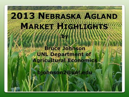 2013 N EBRASKA A GLAND M ARKET H IGHLIGHTS by Bruce Johnson UNL Department of Agricultural Economics