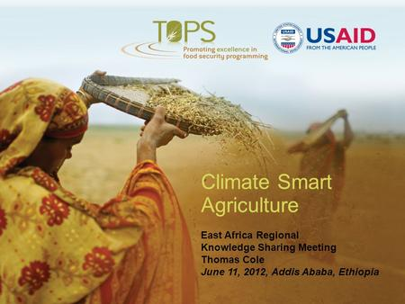Climate Smart Agriculture East Africa Regional Knowledge Sharing Meeting Thomas Cole June 11, 2012, Addis Ababa, Ethiopia.