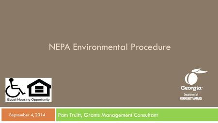 NEPA Environmental Procedure Pam Truitt, Grants Management Consultant  September 4, 2014.