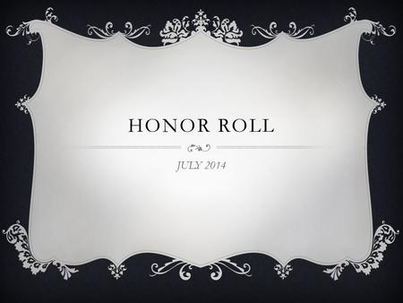 HONOR ROLL JULY 2014. 6TH GRADE July 2014 2ND HONOR ROLL.