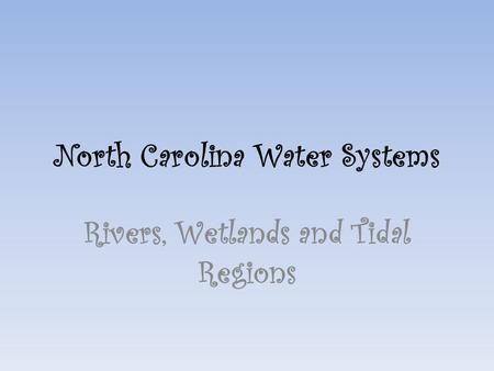 North Carolina Water Systems Rivers, Wetlands and Tidal Regions.