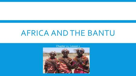 Africa and the Bantu Chapter 11, Lesson 1.