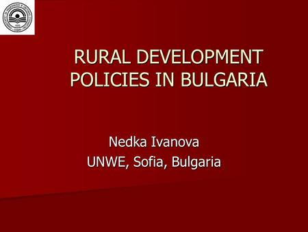 RURAL DEVELOPMENT POLICIES IN BULGARIA Nedka Ivanova UNWE, Sofia, Bulgaria.