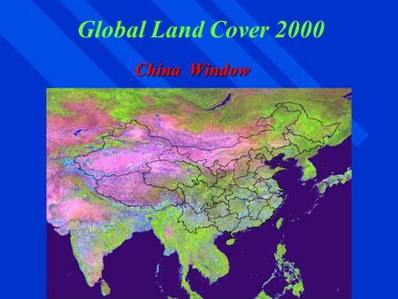 Global Land Cover 2000 China Window. Data preparation climatic stratification of China VGT data's preparation remove the cloud contamination synthesizing.