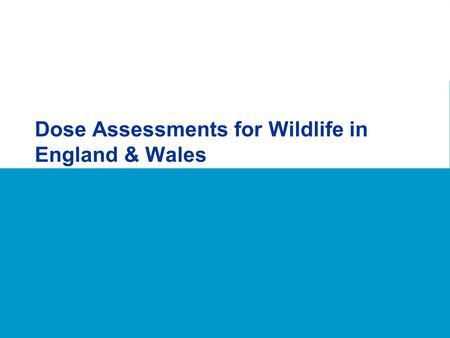 Dose Assessments for Wildlife in England & Wales.