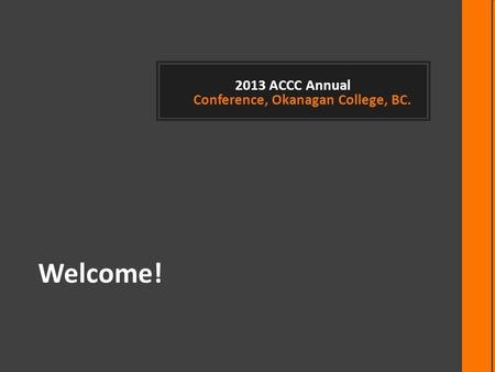 2013 ACCC Annual Conference, Okanagan College, BC. Welcome!