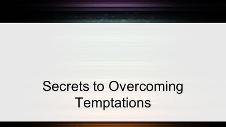 Secrets to Overcoming Temptations. Secrets to Overcoming Temptations: Every Temptation is a Divine Test.