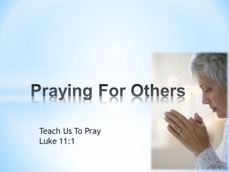 Teach Us To Pray Luke 11:1. * Intercession is the act of carrying another person before your Father to be blessed by His will. * It is an act of love.