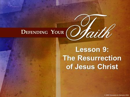 Lesson 9: The Resurrection of Jesus Christ. I. The Resurrection: At the HEART of the Gospel.