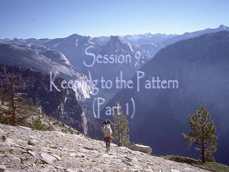 Session 9: Keeping to the Pattern (Part 1).